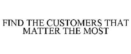 FIND THE CUSTOMERS THAT MATTER THE MOST