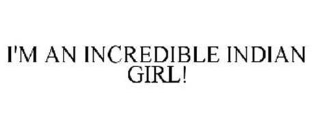 I'M AN INCREDIBLE INDIAN GIRL!