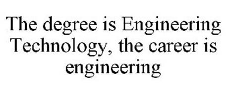 THE DEGREE IS ENGINEERING TECHNOLOGY, THE CAREER IS ENGINEERING