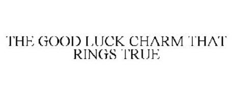 THE GOOD LUCK CHARM THAT RINGS TRUE