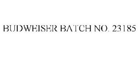 BUDWEISER BATCH NO. 23185
