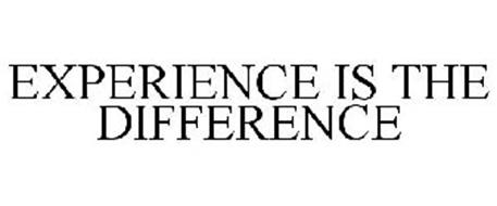 EXPERIENCE IS THE DIFFERENCE