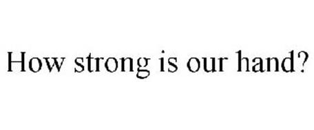 HOW STRONG IS OUR HAND?