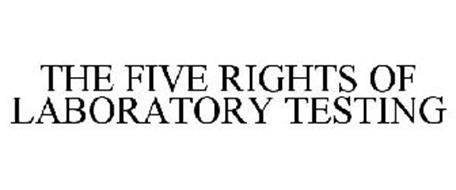 THE FIVE RIGHTS OF LABORATORY TESTING