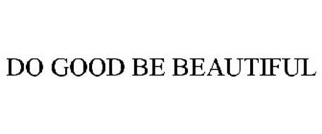 DO GOOD BE BEAUTIFUL