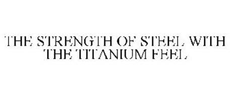 THE STRENGTH OF STEEL WITH THE TITANIUM FEEL