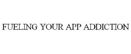 FUELING YOUR APP ADDICTION