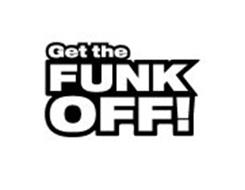 GET THE FUNK OFF!
