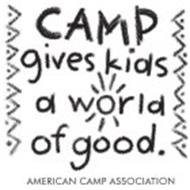 CAMP GIVES KIDS A WORLD OF GOOD. AMERICAN CAMP ASSOCIATION