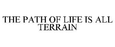 THE PATH OF LIFE IS ALL TERRAIN