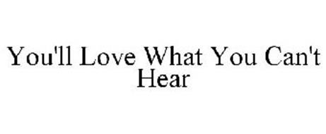 YOU'LL LOVE WHAT YOU CAN'T HEAR