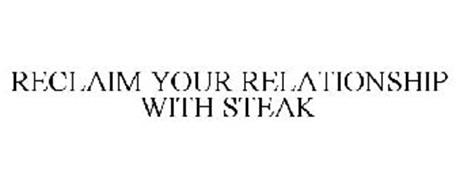 RECLAIM YOUR RELATIONSHIP WITH STEAK
