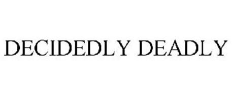 DECIDEDLY DEADLY