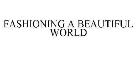 FASHIONING A BEAUTIFUL WORLD
