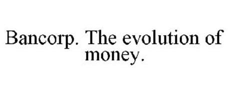 BANCORP. THE EVOLUTION OF MONEY.