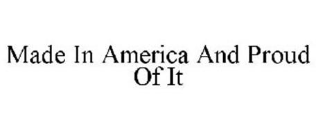 MADE IN AMERICA AND PROUD OF IT