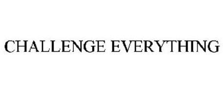 CHALLENGE EVERYTHING