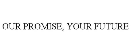 OUR PROMISE, YOUR FUTURE