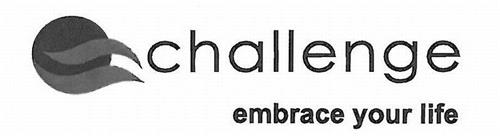 CHALLENGE EMBRACE YOUR LIFE