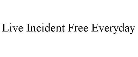 LIVE INCIDENT FREE EVERYDAY