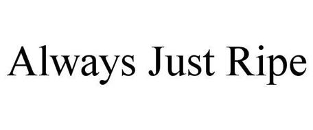 ALWAYS JUST RIPE