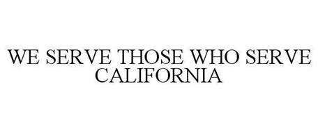 WE SERVE THOSE WHO SERVE CALIFORNIA