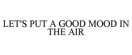 LET'S PUT A GOOD MOOD IN THE AIR