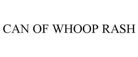 CAN OF WHOOP RASH