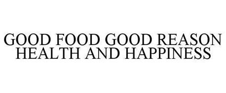 GOOD FOOD GOOD REASON HEALTH & HAPPINESS