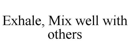EXHALE, MIX WELL WITH OTHERS