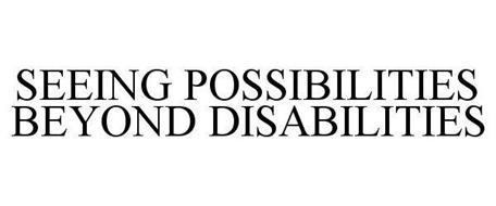 SEEING POSSIBILITIES BEYOND DISABILITIES
