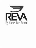 REVA FLY HOME. FEEL BETTER.