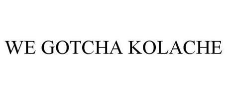 WE GOTCHA KOLACHE