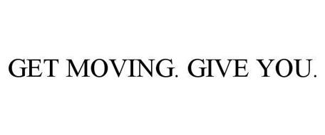 GET MOVING. GIVE YOU.