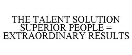 THE TALENT SOLUTION SUPERIOR PEOPLE = EXTRAORDINARY RESULTS