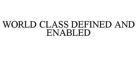 WORLD CLASS DEFINED AND ENABLED