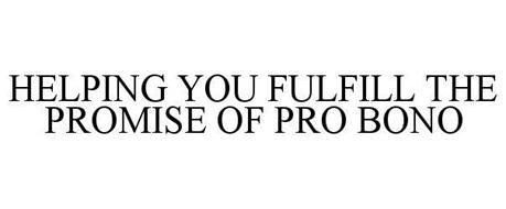 HELPING YOU FULFILL THE PROMISE OF PRO BONO