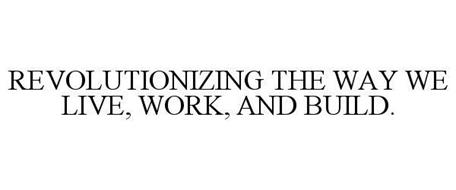 REVOLUTIONIZING THE WAY WE LIVE, WORK, AND BUILD.