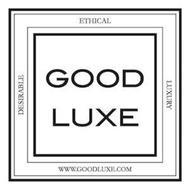 GOOD LUXE ETHICAL LUXURY DESIRABLE WWW.GOODLUXE.COM