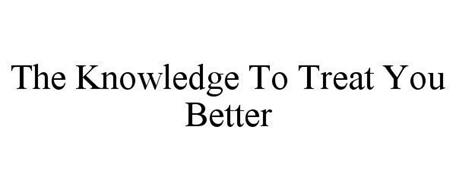 THE KNOWLEDGE TO TREAT YOU BETTER