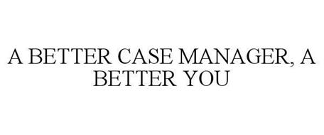 A BETTER CASE MANAGER, A BETTER YOU