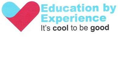 EDUCATION BY EXPERIENCE ITS COOL TO BE GOOD