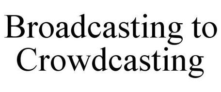 BROADCASTING TO CROWDCASTING