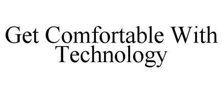 GET COMFORTABLE WITH TECHNOLOGY