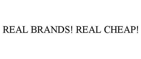 REAL BRANDS! REAL CHEAP!