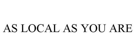AS LOCAL AS YOU ARE