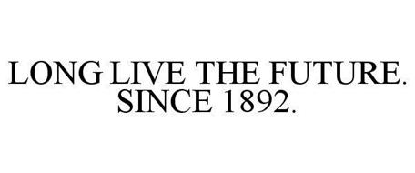 LONG LIVE THE FUTURE. SINCE 1892.