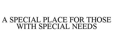 A SPECIAL PLACE FOR THOSE WITH SPECIAL NEEDS
