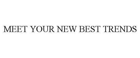 MEET YOUR NEW BEST TRENDS