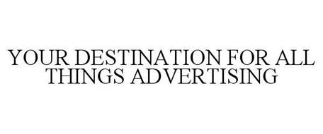 YOUR DESTINATION FOR ALL THINGS ADVERTISING